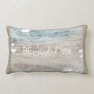 Be Joyful Now Lumbar Pillow