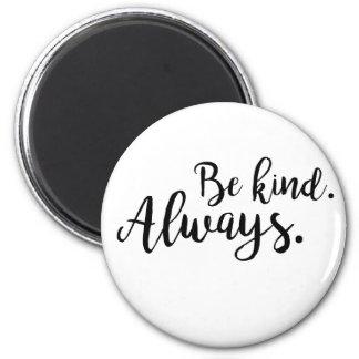 Be kind. Always. Magnet