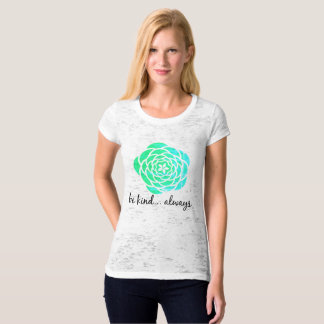Be Kind...Always Quote T Shirt