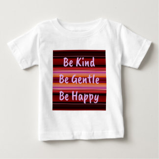Be Kind Be Gentle Be Happy Baby T-Shirt
