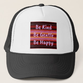 Be Kind Be Gentle Be Happy Trucker Hat