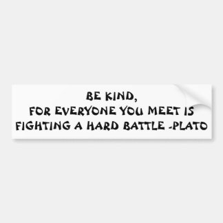 Be Kind Everyone Fights a Hard Battle Plato Quote Bumper Sticker