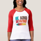 Be Kind Rewind retro 80s humour T-Shirt