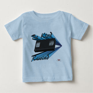 Be Kind Rewind Ver. 5 Baby T-Shirt