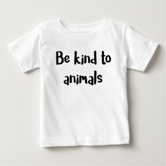 """""""Be kind to animals"""" baby shirt. Baby T-Shirt"""