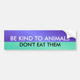 BE KIND TO ANIMALS DON T E BUMPER STICKERS