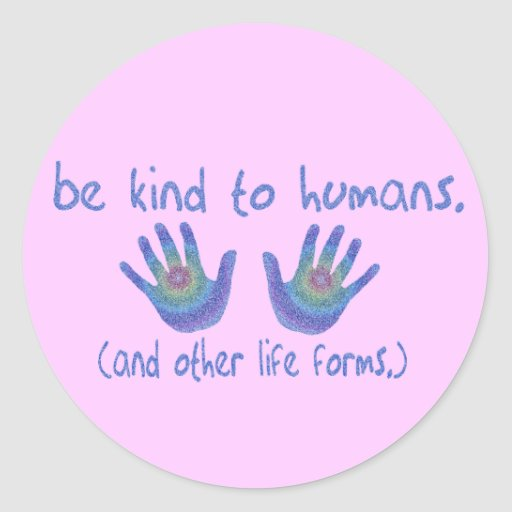 Be Kind to Humans Stickers