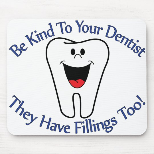 Be Kind To Your Dentist They Have Fillings Too Mouse Pad