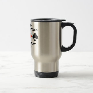 Be Kind To Your Partner When You Play Bridge Travel Mug