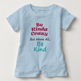 Be kinda crazy but above all be kind baby romper
