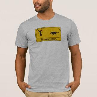 Be Large. Shout. T-Shirt