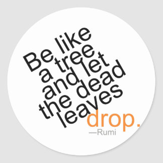 Be Like a Tree and Let the Dead Leaves Drop Classic Round Sticker