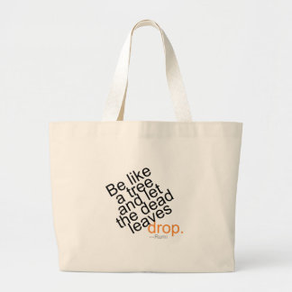 Be Like a Tree and Let the Dead Leaves Drop Large Tote Bag