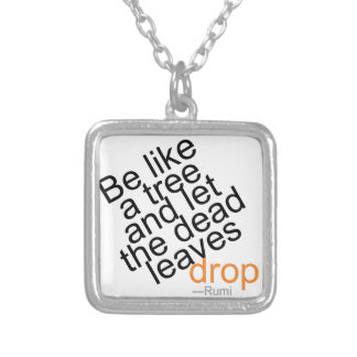 Be Like a Tree and Let the Dead Leaves Drop Silver Plated Necklace