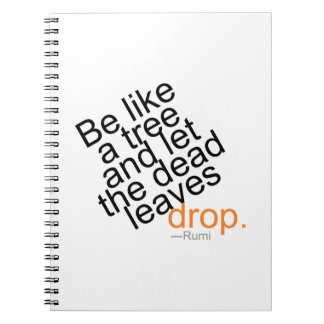 Be Like a Tree and Let the Dead Leaves Drop Spiral Notebook