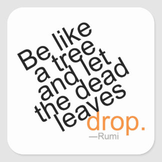 Be Like a Tree and Let the Dead Leaves Drop Square Sticker