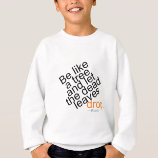 Be Like a Tree and Let the Dead Leaves Drop Sweatshirt