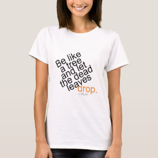 Be Like a Tree and Let the Dead Leaves Drop T-Shirt