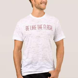 BE LIKE THE FLASH T shirt