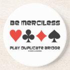 Be Merciless Play Duplicate Bridge (Card Suits) Coaster