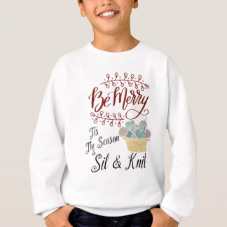 Be Merry Tis the Season to Sit and Knit Sweatshirt