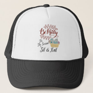 Be Merry Tis the Season to Sit and Knit Trucker Hat