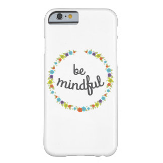 Be Mindful iPhone Case. Barely There iPhone 6 Case