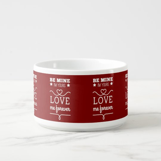 Be Mine I'm Yours, Love Me Forever Bowl
