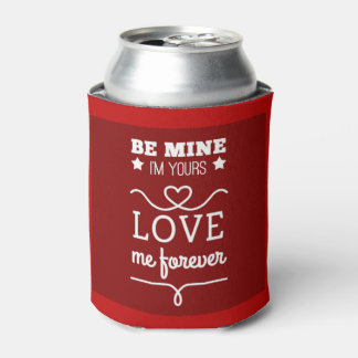 Be Mine I'm Yours, Love Me Forever Can Cooler