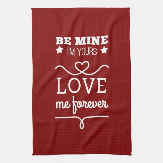 Be Mine I'm Yours, Love Me Forever Kitchen Towel