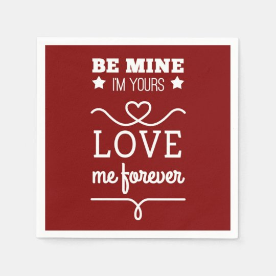 Be Mine I'm Yours, Love Me Forever Paper Napkins