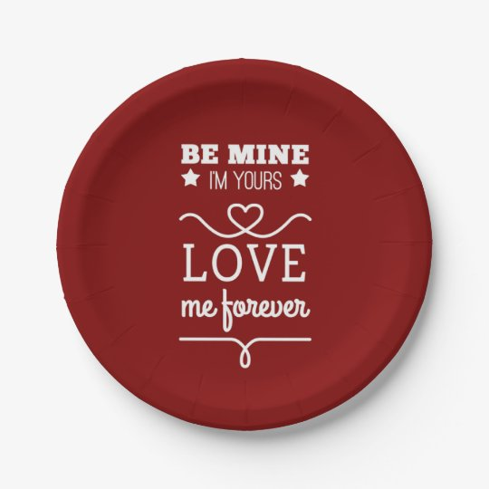Be Mine I'm Yours, Love Me Forever Paper Plate