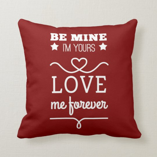 Be Mine I'm Yours, Love Me Forever Throw Pillow