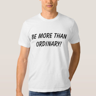 Be More Than Ordinary - 7 Generation Games Shirt