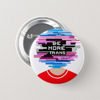 Be More Trans, Be More Chill 2 Inch Round Button