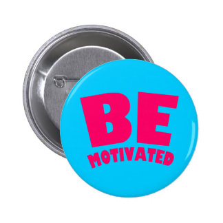 Be Motivated Pinback Buttons