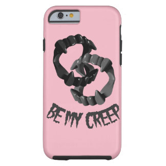 Be My Creep Tough iPhone 6 Case