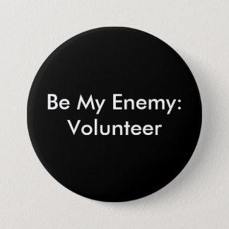 Be My Enemy: Volunteer 3 Inch Round Button