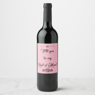 """Be My Maid of Honor?"" Wine Label"