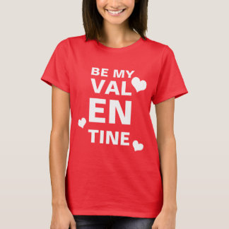Be my valentine t-shirt. Front and back T-Shirt