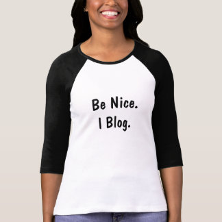 Be Nice. I Blog. Shirts