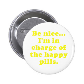 Be Nice Im in Charge of the Happy Pills 2 Inch Round Button