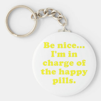 Be Nice Im in Charge of the Happy Pills Basic Round Button Keychain
