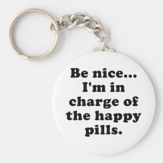 Be Nice Im in Charge of the Happy Pills Keychain