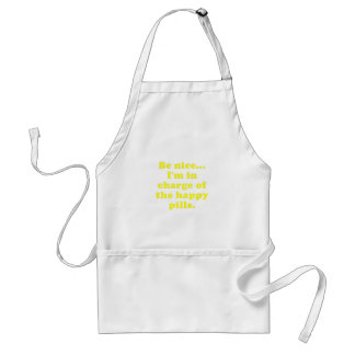 Be Nice Im in Charge of the Happy Pills Standard Apron