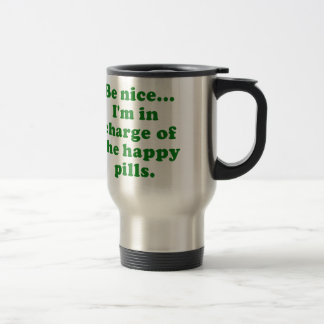 Be Nice Im in Charge of the Happy Pills Travel Mug