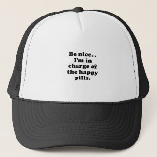 Be Nice Im in Charge of the Happy Pills Trucker Hat