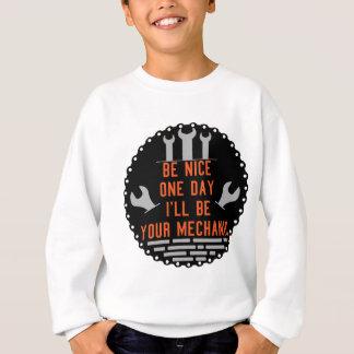 Be nice one day i ll be your mechanic sweatshirt