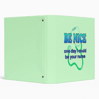 Be Nice, One Day I Might Be Your Nurse 3 Ring Binders