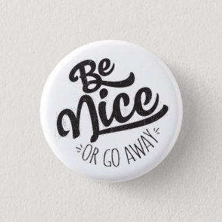 Be Nice or Go Away Funny Quote 1 Inch Round Button